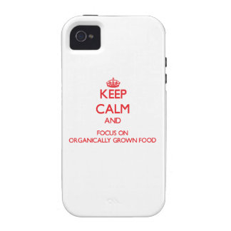 kEEP cALM AND FOCUS ON oRGANICALLY gROWN fOOD iPhone 4 Cases