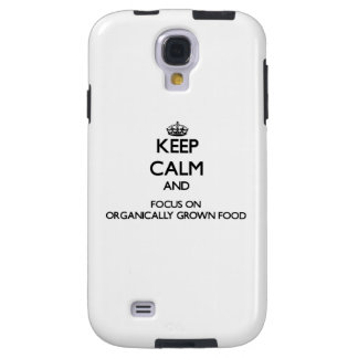Keep Calm and focus on Organically Grown Food Galaxy S4 Case