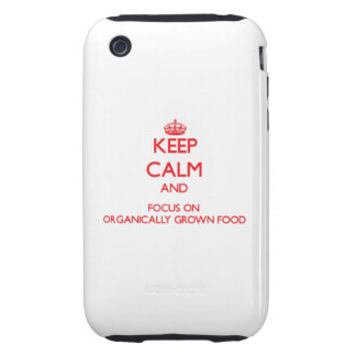kEEP cALM AND FOCUS ON oRGANICALLY gROWN fOOD iPhone 3 Tough Covers