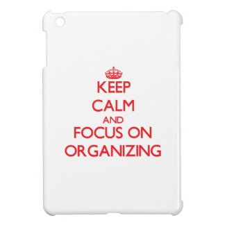 kEEP cALM AND FOCUS ON oRGANIZING Cover For The iPad Mini