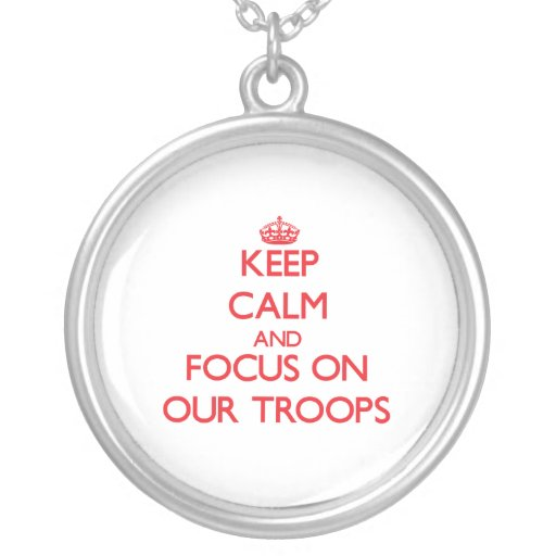 kEEP cALM AND FOCUS ON oUR tROOPS Pendants