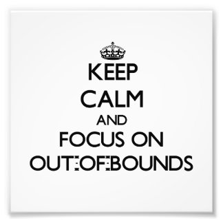 Keep Calm and focus on Out-Of-Bounds Art Photo