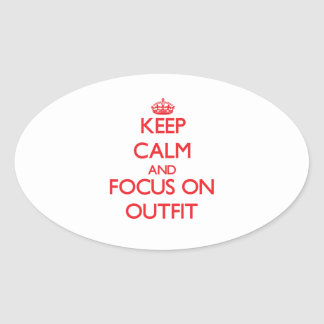 Keep Calm and focus on Outfit Oval Sticker