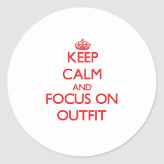 Keep Calm and focus on Outfit Round Stickers
