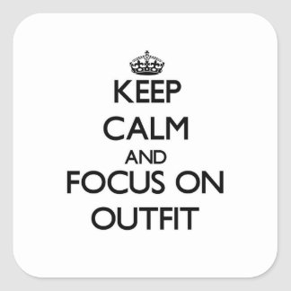 Keep Calm and focus on Outfit Square Sticker