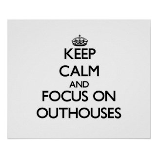 Keep Calm and focus on Outhouses Print