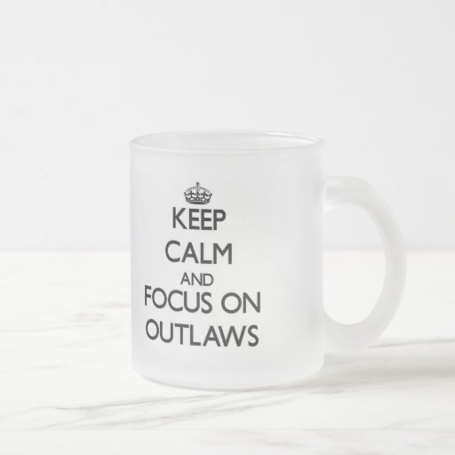 Keep Calm and focus on Outlaws Mugs