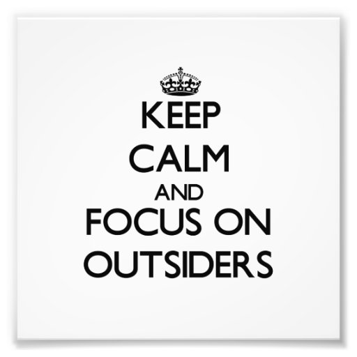 Keep Calm and focus on Outsiders Photo