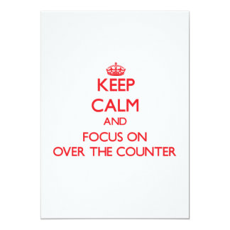 Keep Calm and focus on Over-The-Counter 5x7 Paper Invitation Card