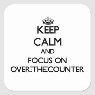 Keep Calm and focus on Over-The-Counter Square Sticker