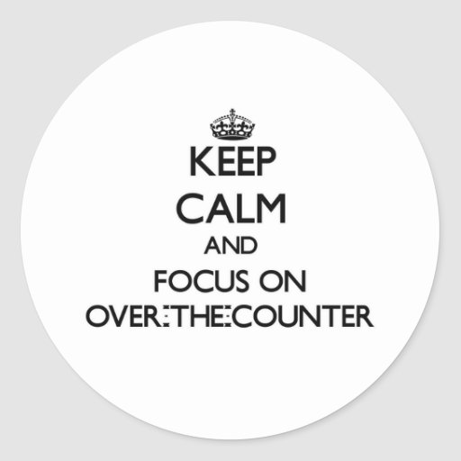 Keep Calm and focus on Over-The-Counter Round Sticker