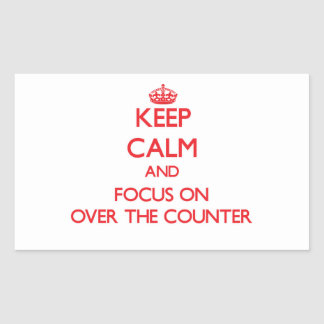 Keep Calm and focus on Over-The-Counter Rectangular Stickers
