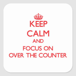 Keep Calm and focus on Over-The-Counter Stickers