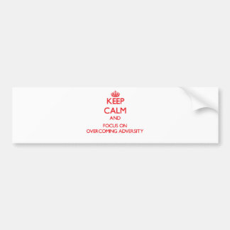 Keep Calm and focus on Overcoming Adversity Bumper Stickers