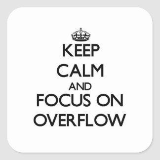 Keep Calm and focus on Overflow Square Sticker