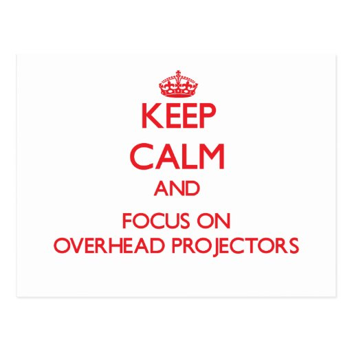 kEEP cALM AND FOCUS ON oVERHEAD pROJECTORS Post Card