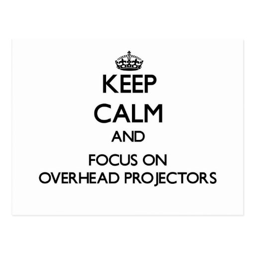 Keep Calm and focus on Overhead Projectors Postcards