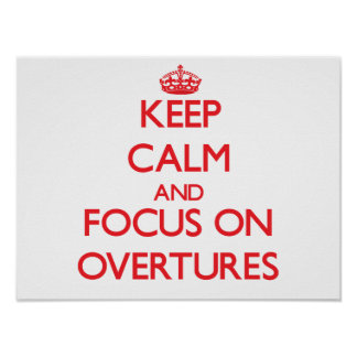 Keep Calm and focus on Overtures Posters