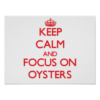 Keep Calm and focus on Oysters Poster