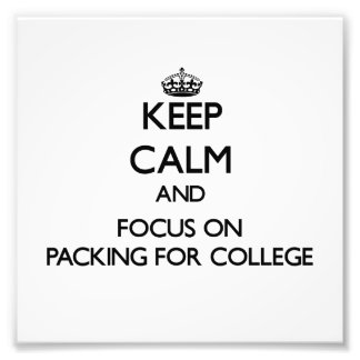 Keep Calm and focus on Packing For College Art Photo
