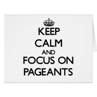 Keep Calm and focus on Pageants Greeting Cards