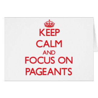 Keep Calm and focus on Pageants Greeting Card