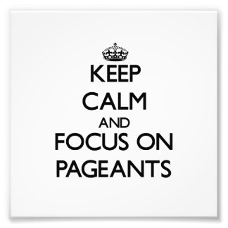 Keep Calm and focus on Pageants Photo Print