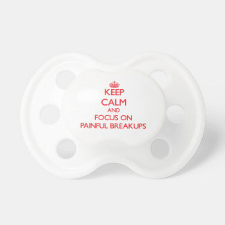 kEEP cALM AND FOCUS ON pAINFUL bREAKUPS Pacifier