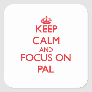 Keep Calm and focus on Pal Square Stickers