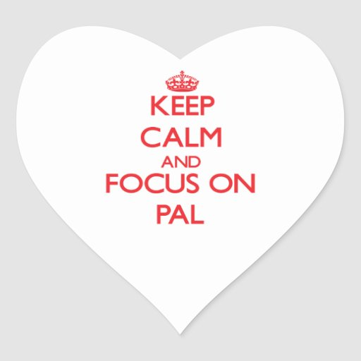 Keep Calm and focus on Pal Stickers