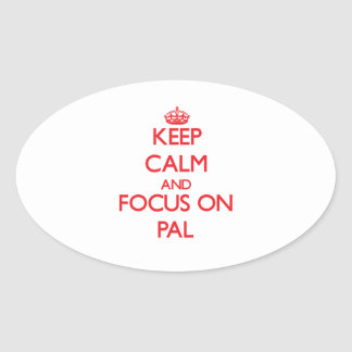 Keep Calm and focus on Pal Oval Stickers