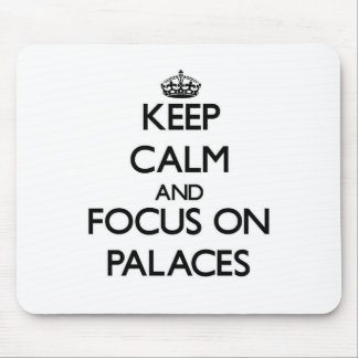 Keep Calm and focus on Palaces Mouse Pads