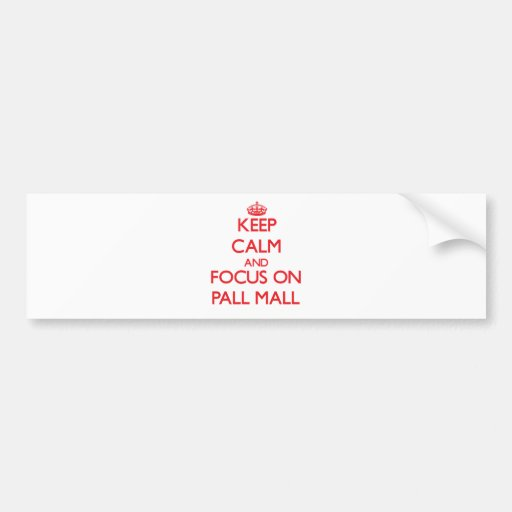 Keep calm and focus on Pall Mall Bumper Stickers