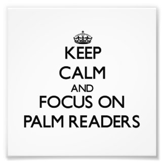 Keep Calm and focus on Palm Readers Photo
