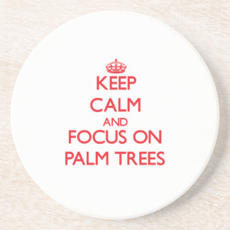 Keep Calm and focus on Palm Trees Coaster