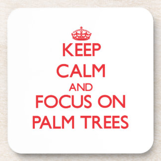 Keep Calm and focus on Palm Trees Beverage Coasters