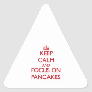 Keep Calm and focus on Pancakes Triangle Sticker