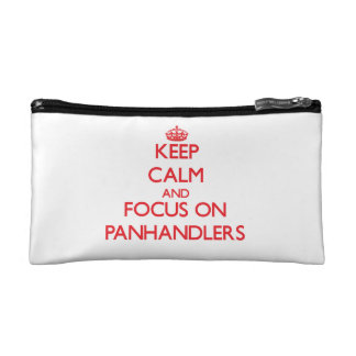 kEEP cALM AND FOCUS ON pANHANDLERS Cosmetics Bags