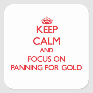 Keep Calm and focus on Panning For Gold Square Sticker
