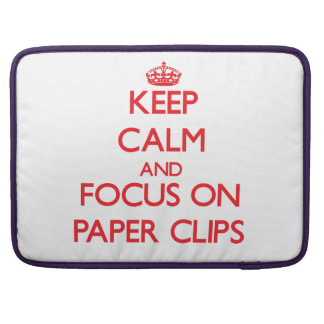 kEEP cALM AND FOCUS ON pAPER cLIPS MacBook Pro Sleeve