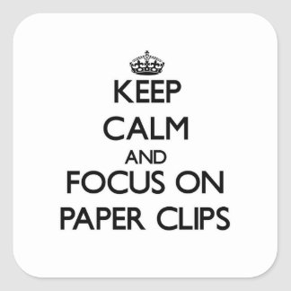Keep Calm and focus on Paper Clips Square Sticker