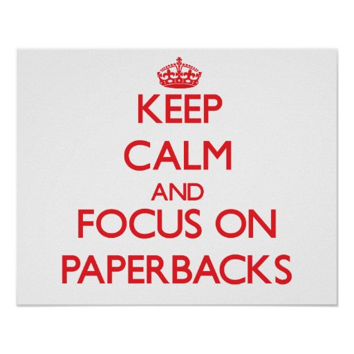 Keep Calm and focus on Paperbacks Posters