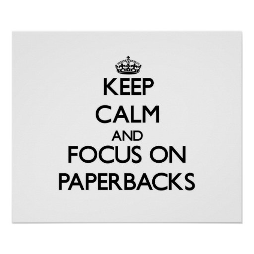 Keep Calm and focus on Paperbacks Poster