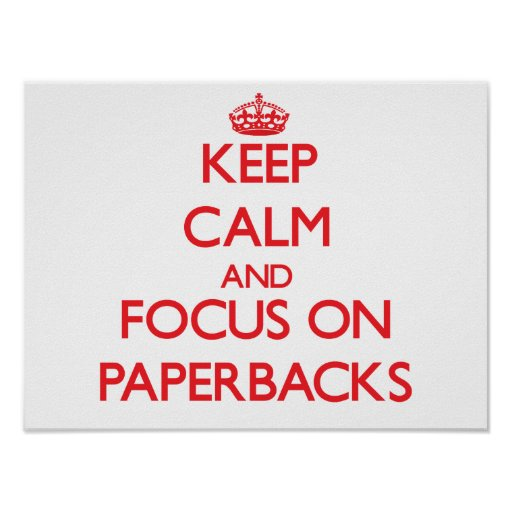 Keep Calm and focus on Paperbacks Print