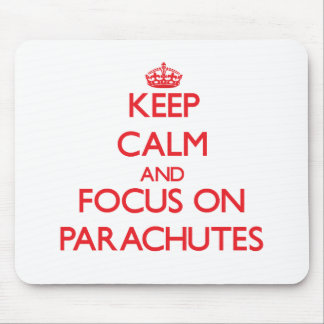 Keep Calm and focus on Parachutes Mouse Mat