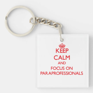 kEEP cALM AND FOCUS ON pARAPROFESSIONALS Double-Sided Square Acrylic Key Ring