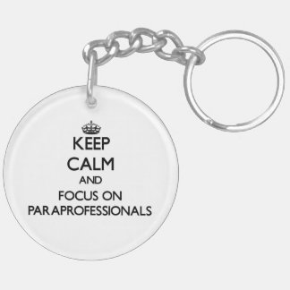 Keep Calm and focus on Paraprofessionals Double-Sided Round Acrylic Key Ring