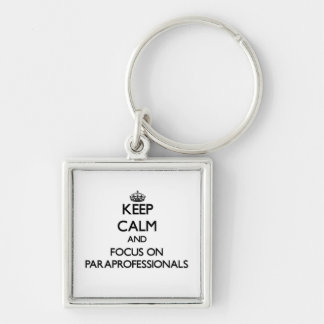 Keep Calm and focus on Paraprofessionals Keychains