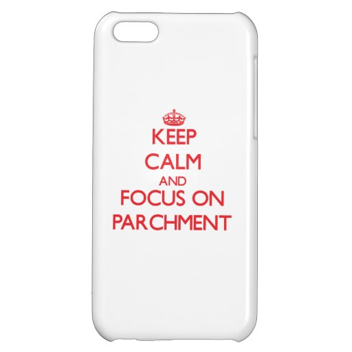 kEEP cALM AND FOCUS ON pARCHMENT iPhone 5C Covers