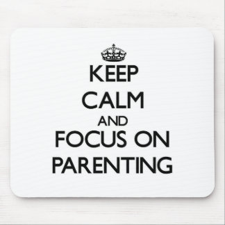 Keep Calm and focus on Parenting Mouse Pad